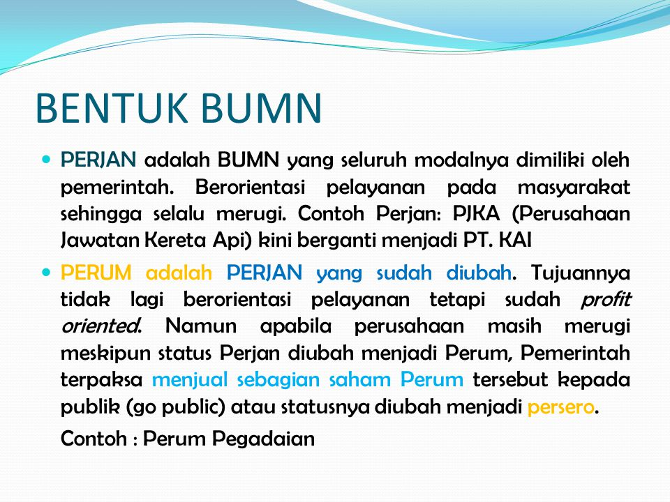 BENTUK BUMN PERJAN adalah BUMN yang seluruh modalnya dimiliki oleh pemerintah.