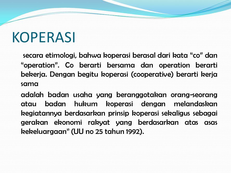 """KOPERASI secara etimologi, bahwa koperasi berasal dari kata """"co"""" dan """"operation"""". Co berarti bersama dan operation berarti bekerja. Dengan begitu kope"""