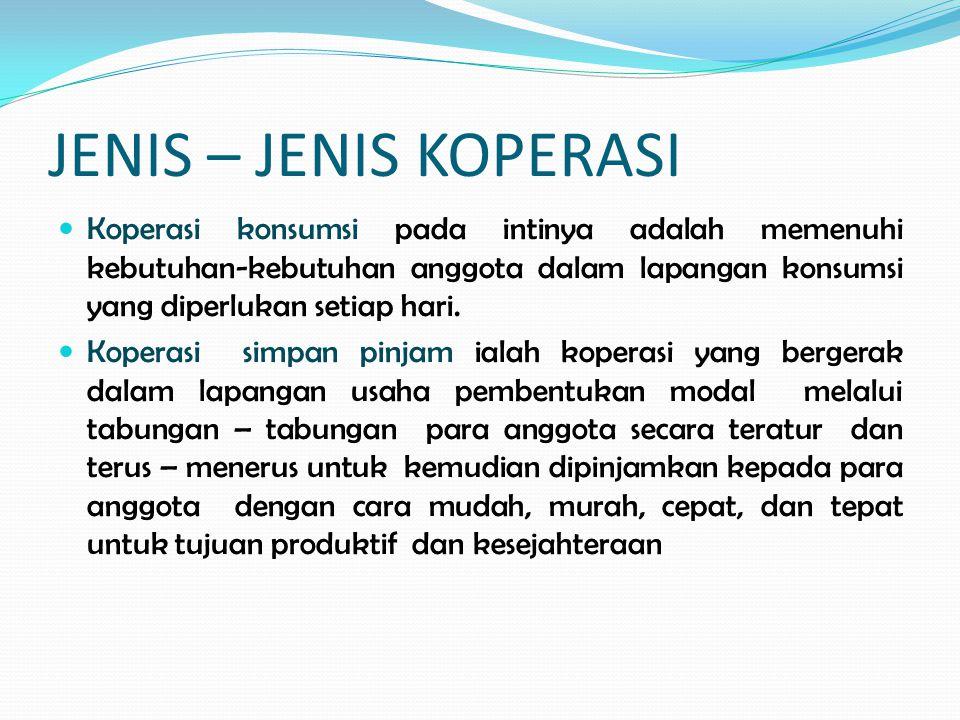JENIS – JENIS KOPERASI Koperasi konsumsi pada intinya adalah memenuhi kebutuhan-kebutuhan anggota dalam lapangan konsumsi yang diperlukan setiap hari.