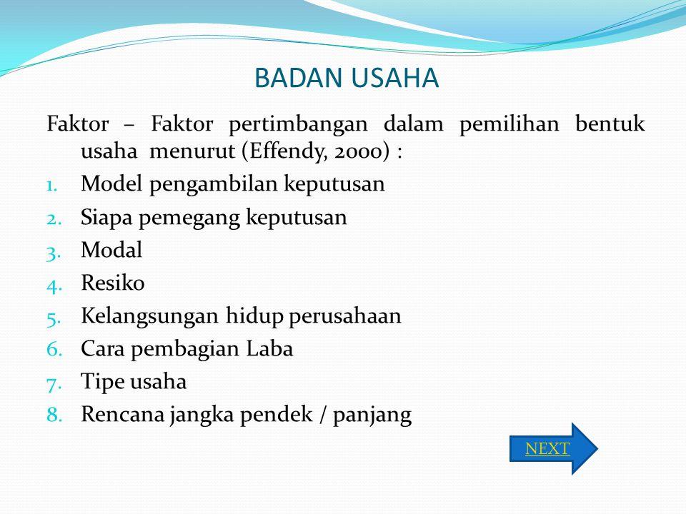BADAN USAHA Faktor – Faktor pertimbangan dalam pemilihan bentuk usaha menurut (Effendy, 2000) : 1. Model pengambilan keputusan 2. Siapa pemegang keput