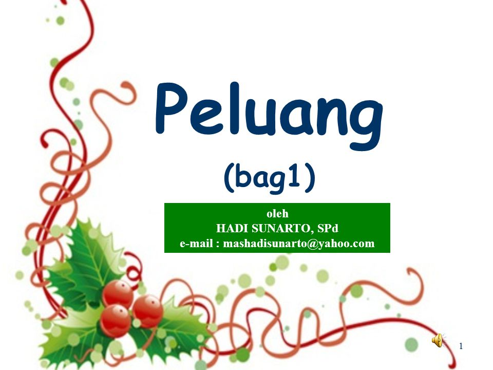 1 Peluang (bag1) oleh HADI SUNARTO, SPd e-mail : mashadisunarto@yahoo.com