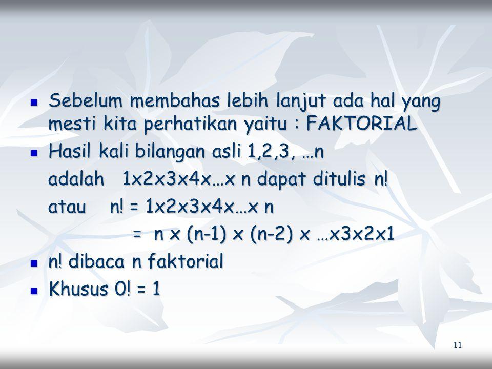 11 Sebelum membahas lebih lanjut ada hal yang mesti kita perhatikan yaitu : FAKTORIAL Sebelum membahas lebih lanjut ada hal yang mesti kita perhatikan yaitu : FAKTORIAL Hasil kali bilangan asli 1,2,3, …n Hasil kali bilangan asli 1,2,3, …n adalah 1x2x3x4x…x n dapat ditulis n.