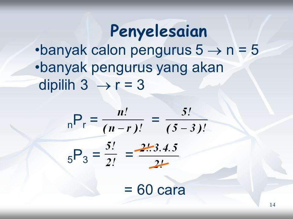 14 Penyelesaian banyak calon pengurus 5  n = 5 banyak pengurus yang akan dipilih 3  r = 3 n P r = = 5 P 3 = = = 60 cara