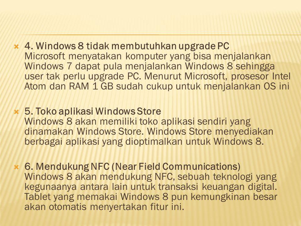  4. Windows 8 tidak membutuhkan upgrade PC Microsoft menyatakan komputer yang bisa menjalankan Windows 7 dapat pula menjalankan Windows 8 sehingga us
