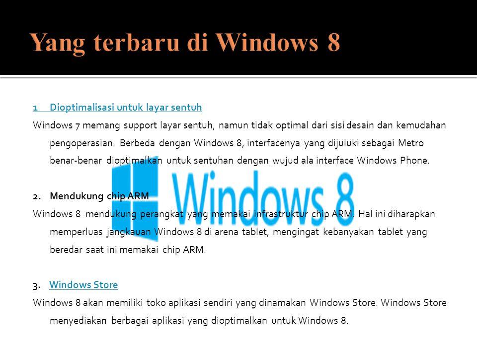 1. Dioptimalisasi untuk layar sentuh Windows 7 memang support layar sentuh, namun tidak optimal dari sisi desain dan kemudahan pengoperasian. Berbeda