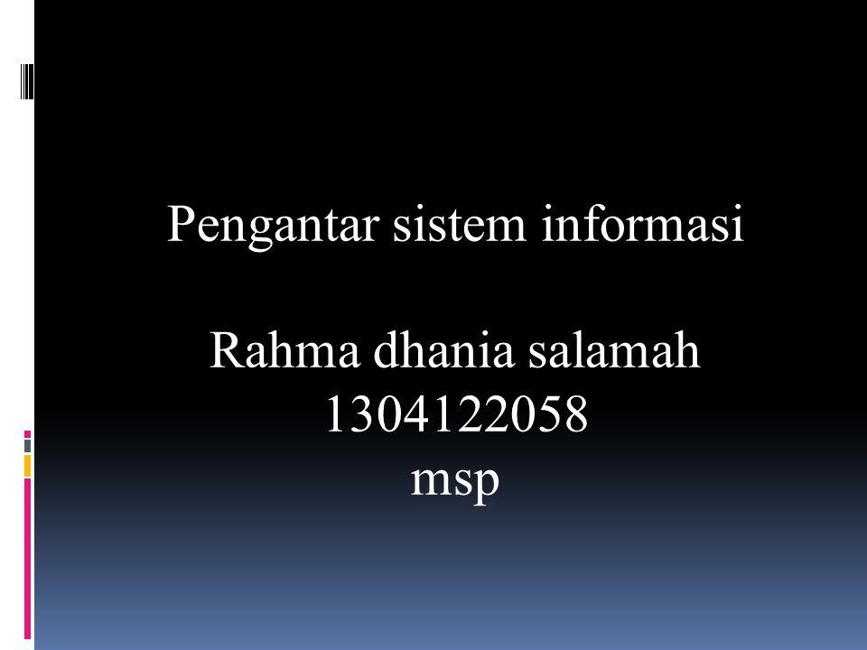 Pengantar sistem informasi Rahma dhania salamah 1304122058 msp