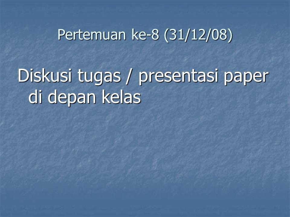 Pertemuan ke-8 (31/12/08) Diskusi tugas / presentasi paper di depan kelas
