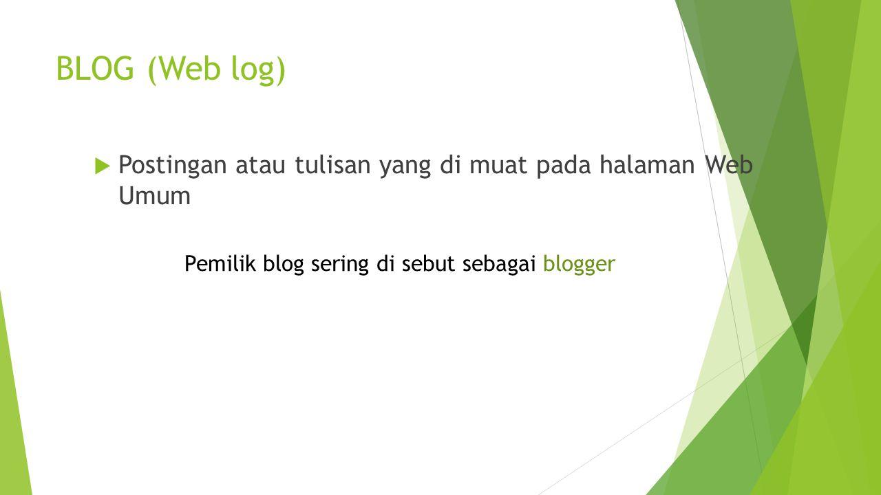 BLOG (Web log)  Postingan atau tulisan yang di muat pada halaman Web Umum Pemilik blog sering di sebut sebagai blogger