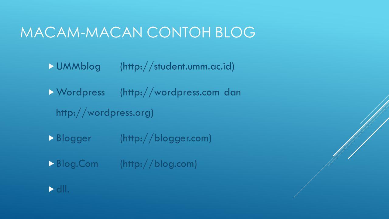 MACAM-MACAN CONTOH BLOG  UMMblog(http://student.umm.ac.id)  Wordpress(http://wordpress.com dan http://wordpress.org)  Blogger(http://blogger.com) 