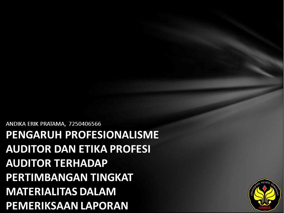 ANDIKA ERIK PRATAMA, 7250406566 PENGARUH PROFESIONALISME AUDITOR DAN ETIKA PROFESI AUDITOR TERHADAP PERTIMBANGAN TINGKAT MATERIALITAS DALAM PEMERIKSAAN LAPORAN KEUANGAN (STUDI EMPIRIS PADA AUDITOR DI KAP SEMARANG).