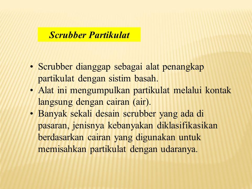 Scrubber dianggap sebagai alat penangkap partikulat dengan sistim basah.
