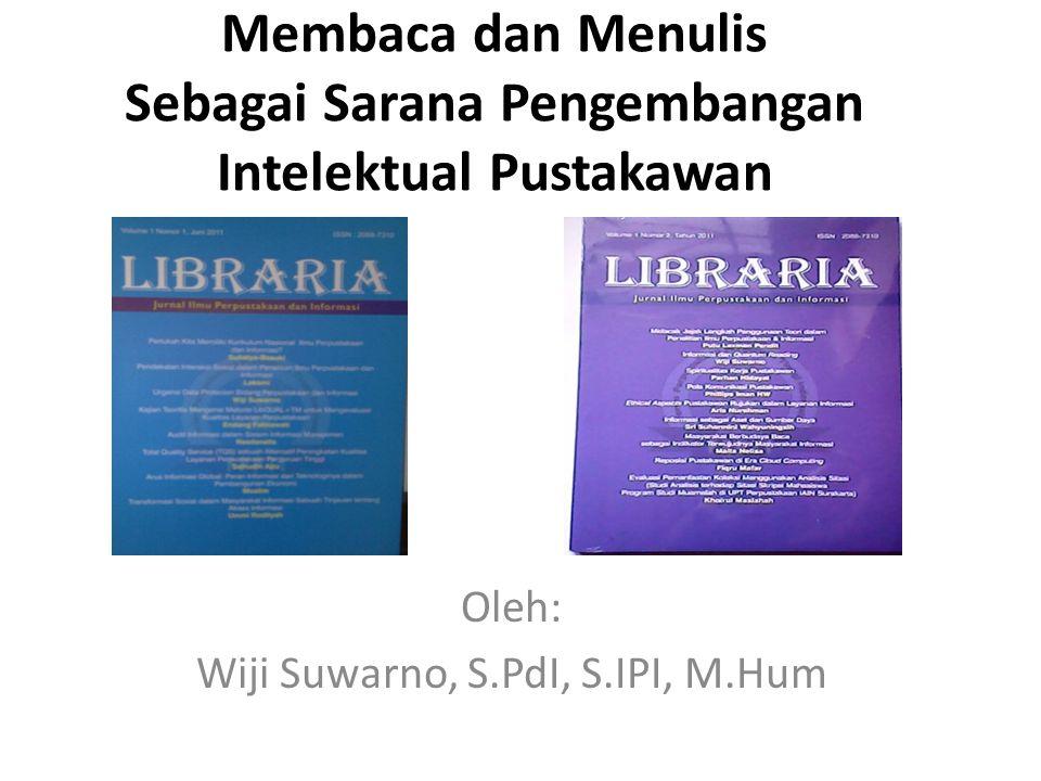 Membaca dan Menulis Sebagai Sarana Pengembangan Intelektual Pustakawan Oleh: Wiji Suwarno, S.PdI, S.IPI, M.Hum