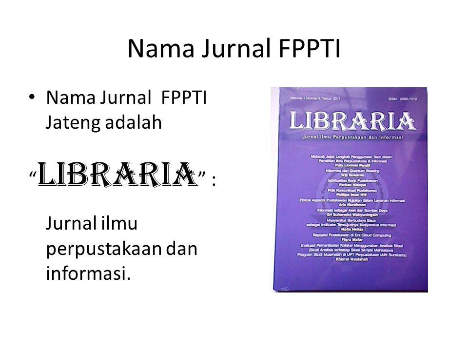 """Nama Jurnal FPPTI Nama Jurnal FPPTI Jateng adalah """" Libraria """" : Jurnal ilmu perpustakaan dan informasi."""