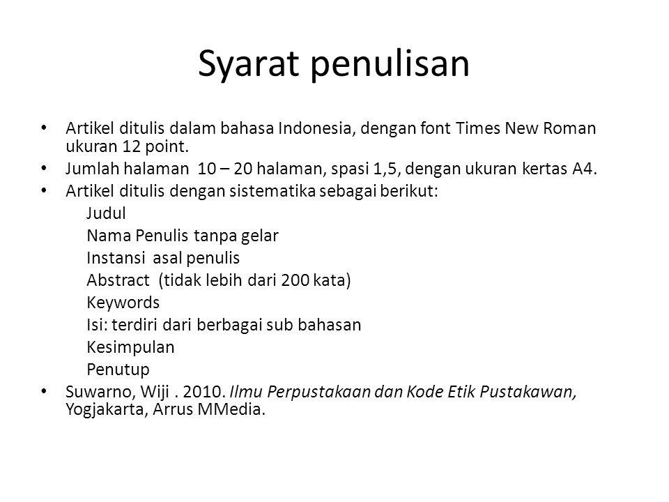 Syarat penulisan Artikel ditulis dalam bahasa Indonesia, dengan font Times New Roman ukuran 12 point. Jumlah halaman 10 – 20 halaman, spasi 1,5, denga