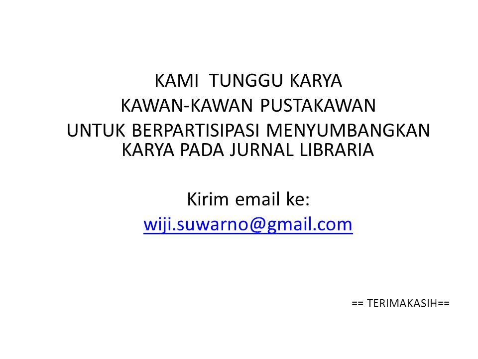 KAMI TUNGGU KARYA KAWAN-KAWAN PUSTAKAWAN UNTUK BERPARTISIPASI MENYUMBANGKAN KARYA PADA JURNAL LIBRARIA Kirim email ke: wiji.suwarno@gmail.com == TERIM