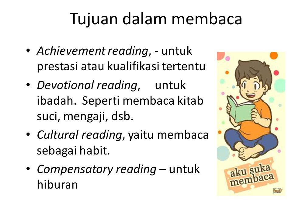 Tujuan dalam membaca Achievement reading, - untuk prestasi atau kualifikasi tertentu Devotional reading, untuk ibadah. Seperti membaca kitab suci, men