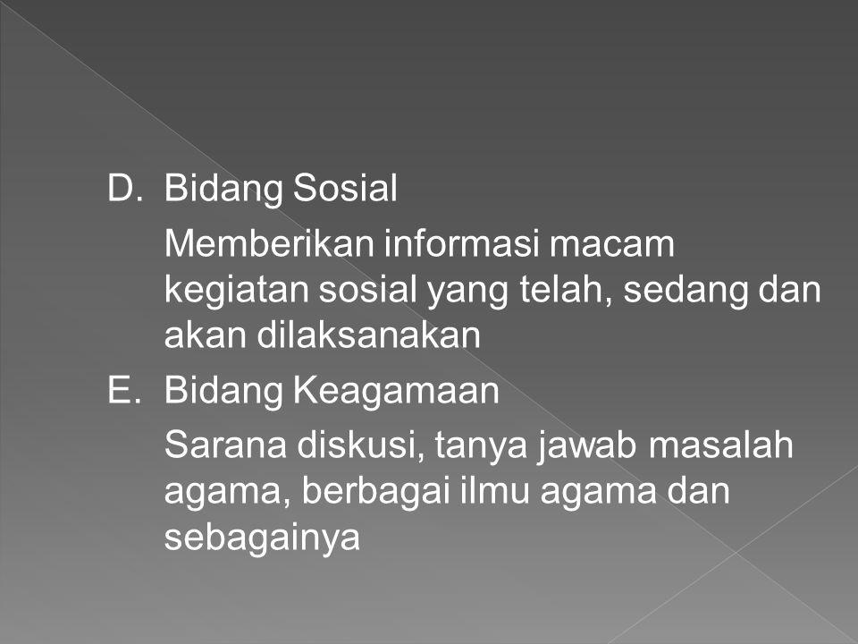 D.Bidang Sosial Memberikan informasi macam kegiatan sosial yang telah, sedang dan akan dilaksanakan E.Bidang Keagamaan Sarana diskusi, tanya jawab mas