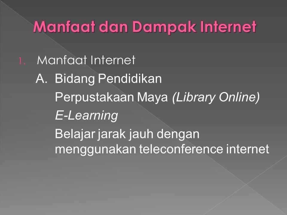 1. Manfaat Internet A.Bidang Pendidikan Perpustakaan Maya (Library Online) E-Learning Belajar jarak jauh dengan menggunakan teleconference internet