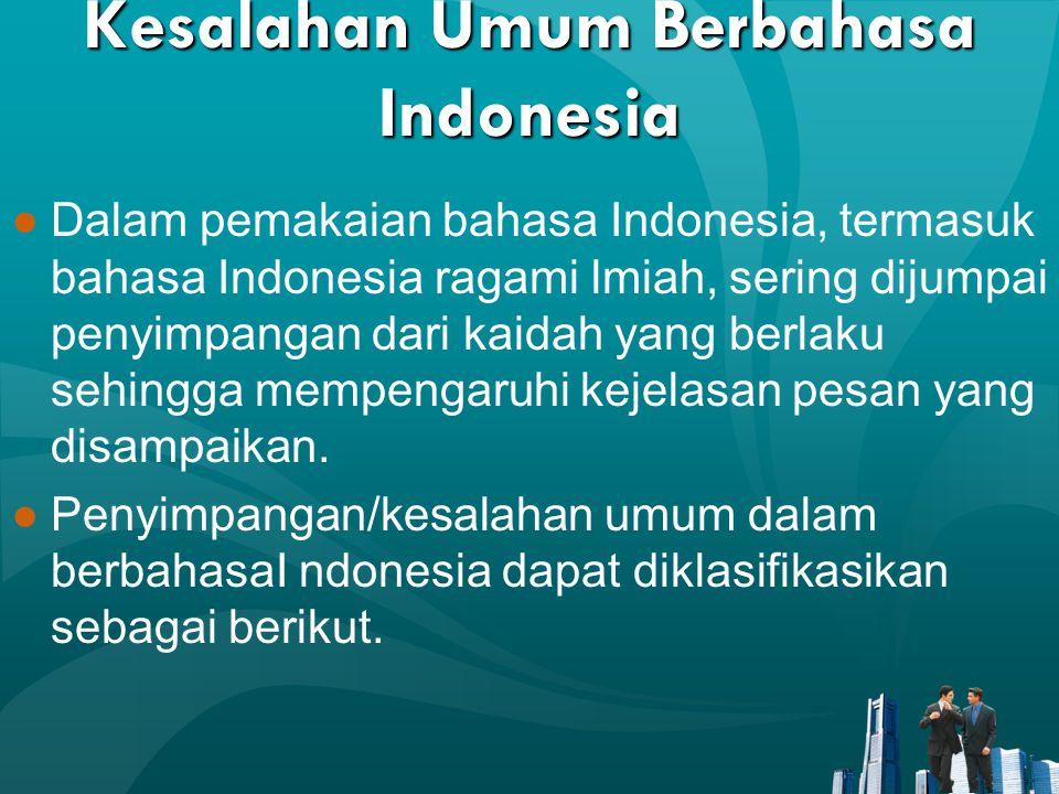 Kesalahan Umum Berbahasa Indonesia ●Dalam pemakaian bahasa Indonesia, termasuk bahasa Indonesia ragami lmiah, sering dijumpai penyimpangan dari kaidah