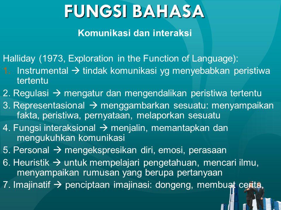 FUNGSI BAHASA Halliday (1973, Exploration in the Function of Language): 1.Instrumental  tindak komunikasi yg menyebabkan peristiwa tertentu 2. Regula