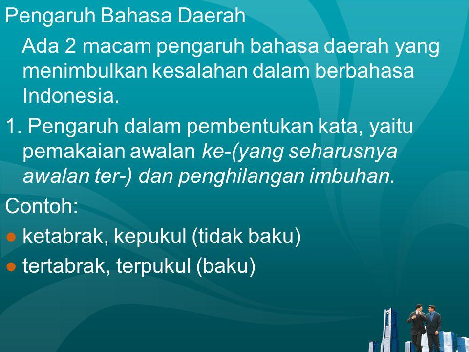 Pengaruh Bahasa Daerah Ada 2 macam pengaruh bahasa daerah yang menimbulkan kesalahan dalam berbahasa Indonesia. 1. Pengaruh dalam pembentukan kata, ya