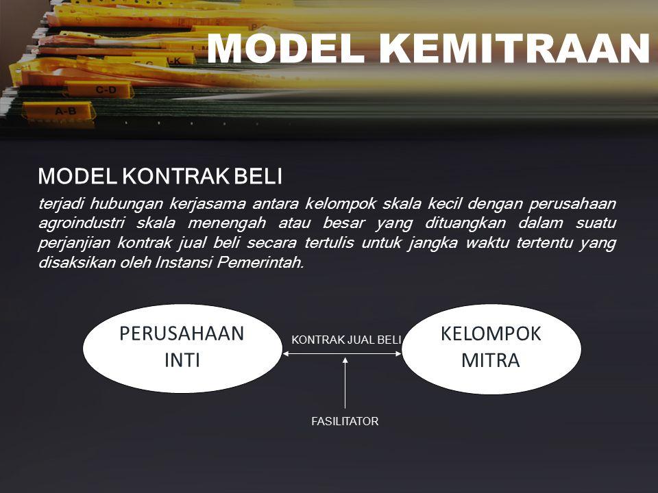 MODEL KEMITRAAN MODEL SUB KONTRAK hubungan kemitraan antara usaha kecil dengan usaha menengah atau besar yang didalamnya usaha kecil memproduksi komponen dan atau jasa yang merupakan bagian dari produksi usaha menengah atau usaha besar.
