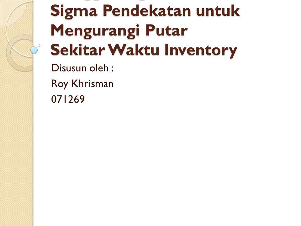 Introduction (1) Metodologi Enam Sigma telah diakui sebagai metode yang efektif dalam meningkatkan kualitas produk dan jasa serta mengurangi biaya produksi, Metodologi Sigma adalah aplikasi disiplin alat pemecahan masalah statistik yang mengidentifikasi dan quantifies limbah dan menunjukkan langkah-langkah untuk perbaikan (Brue G, 2002), Sebuah sukses Enam sigma strategi akan bergerak menuju nol organisasi cacat (Mikel H, Schroeder R, 2000).