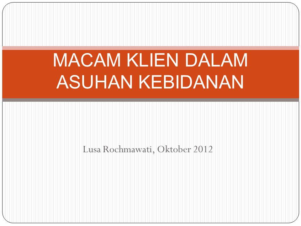 Lusa Rochmawati, Oktober 2012 MACAM KLIEN DALAM ASUHAN KEBIDANAN