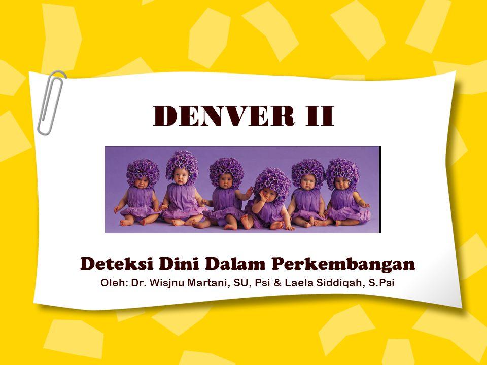 DENVER II Deteksi Dini Dalam Perkembangan Oleh: Dr. Wisjnu Martani, SU, Psi & Laela Siddiqah, S.Psi