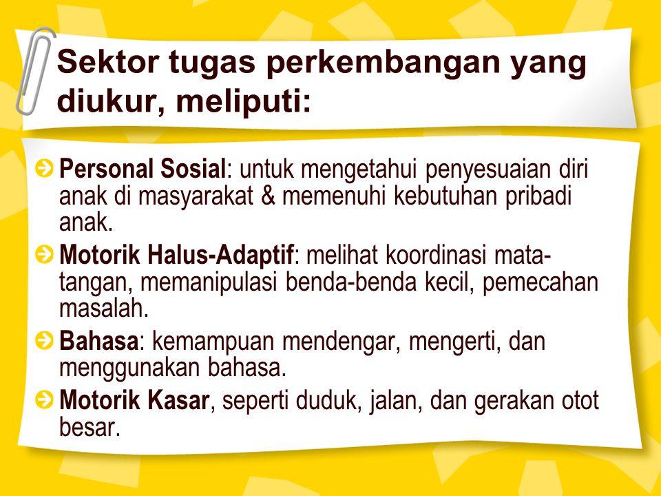 Sektor tugas perkembangan yang diukur, meliputi: Personal Sosial : untuk mengetahui penyesuaian diri anak di masyarakat & memenuhi kebutuhan pribadi anak.
