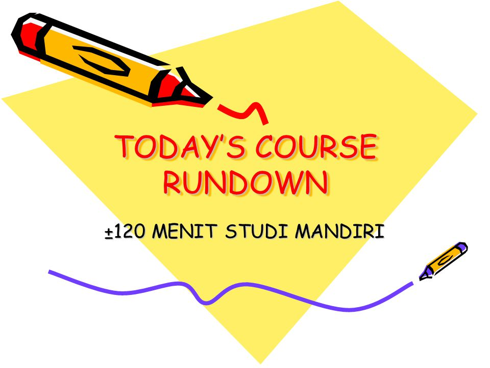 TODAY'S COURSE RUNDOWN ±120 MENIT STUDI MANDIRI