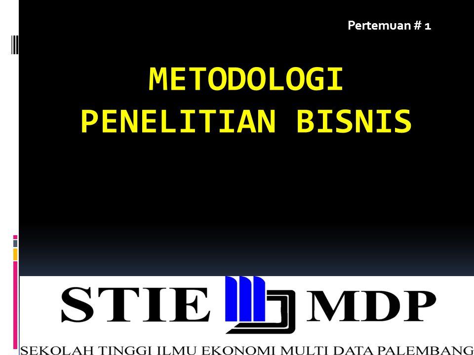 METODOLOGI PENELITIAN BISNIS 1 Pertemuan # 1