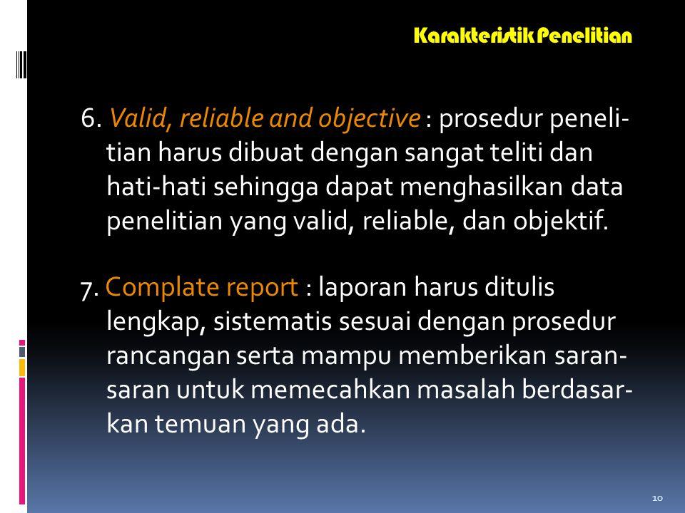 9 3. Emperical or testability : hasil penelitian dpt diuji dan dikaji kebenarannya. 4. Replicability : prosedur penelitian perlu dijabarkan secara rin