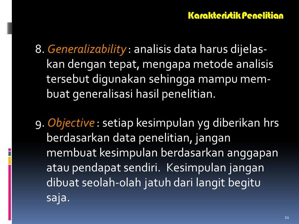 10 6. Valid, reliable and objective : prosedur peneli- tian harus dibuat dengan sangat teliti dan hati-hati sehingga dapat menghasilkan data penelitia