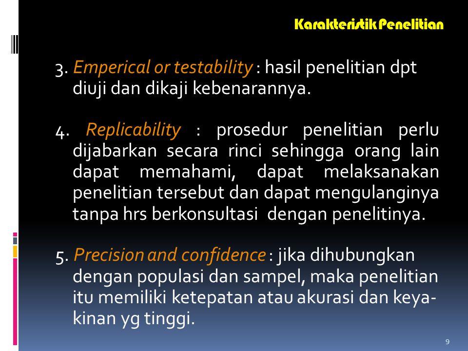 9 3.Emperical or testability : hasil penelitian dpt diuji dan dikaji kebenarannya.