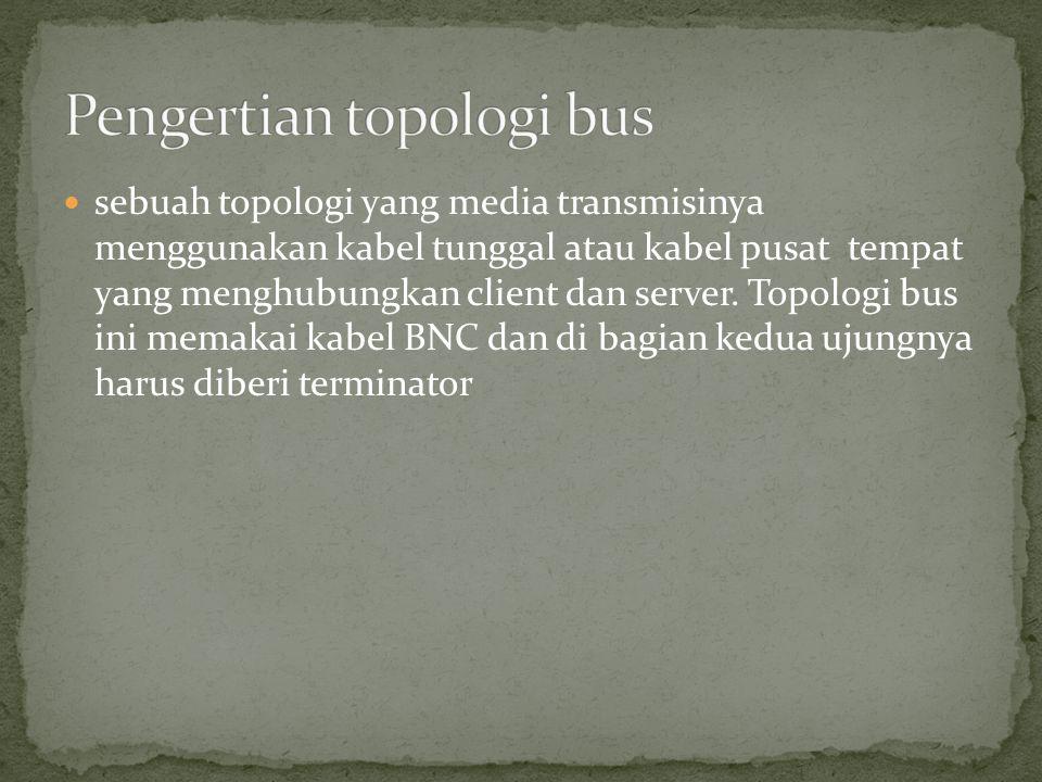 topologi jaringan bus menghubungkan kesetiap komputer di jaringan yang disebut trunk segmen.