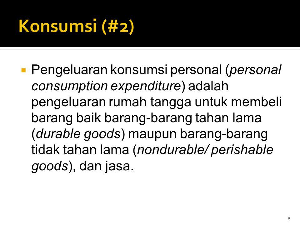  Pengeluaran konsumsi personal (personal consumption expenditure) adalah pengeluaran rumah tangga untuk membeli barang baik barang-barang tahan lama