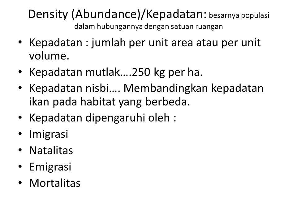 Density (Abundance)/Kepadatan: besarnya populasi dalam hubungannya dengan satuan ruangan Kepadatan : jumlah per unit area atau per unit volume. Kepada