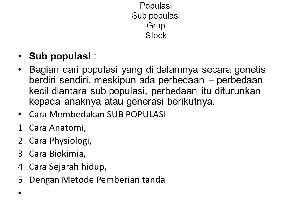 Populasi Sub populasi Grup Stock Sub populasi : Bagian dari populasi yang di dalamnya secara genetis berdiri sendiri. meskipun ada perbedaan – perbeda