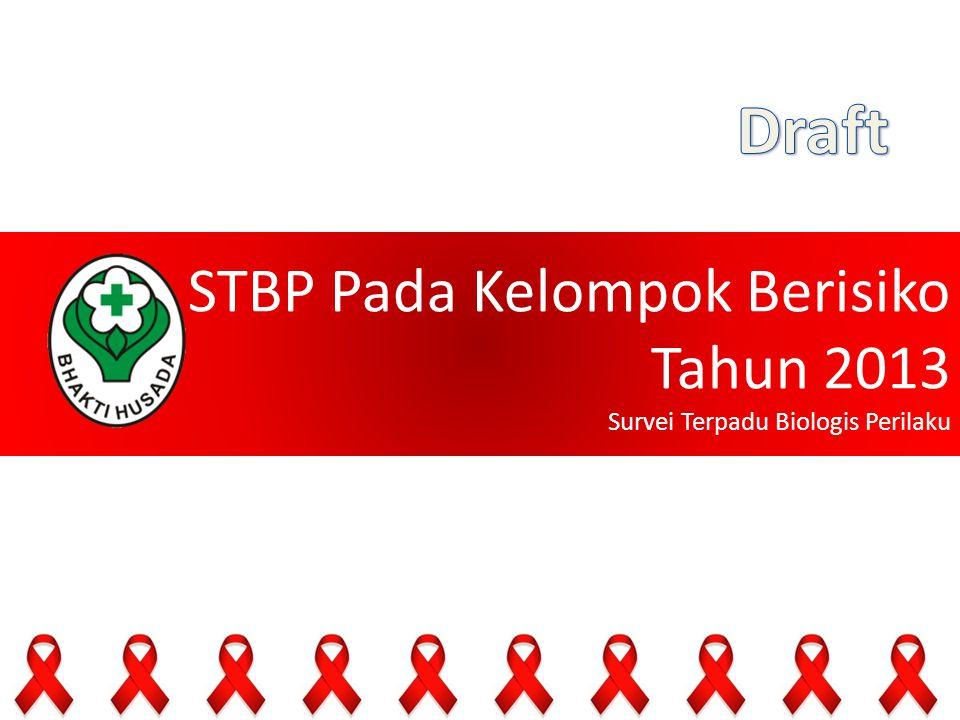 Tujuan STBP 2013 | Survei Terpadu Biologis Perilaku Menentukan kecenderungan prevalensi HIV, Sifilis, Gonore, dan Klamidia di antara Populasi Paling Berisiko di beberapa kota di Indonesia.