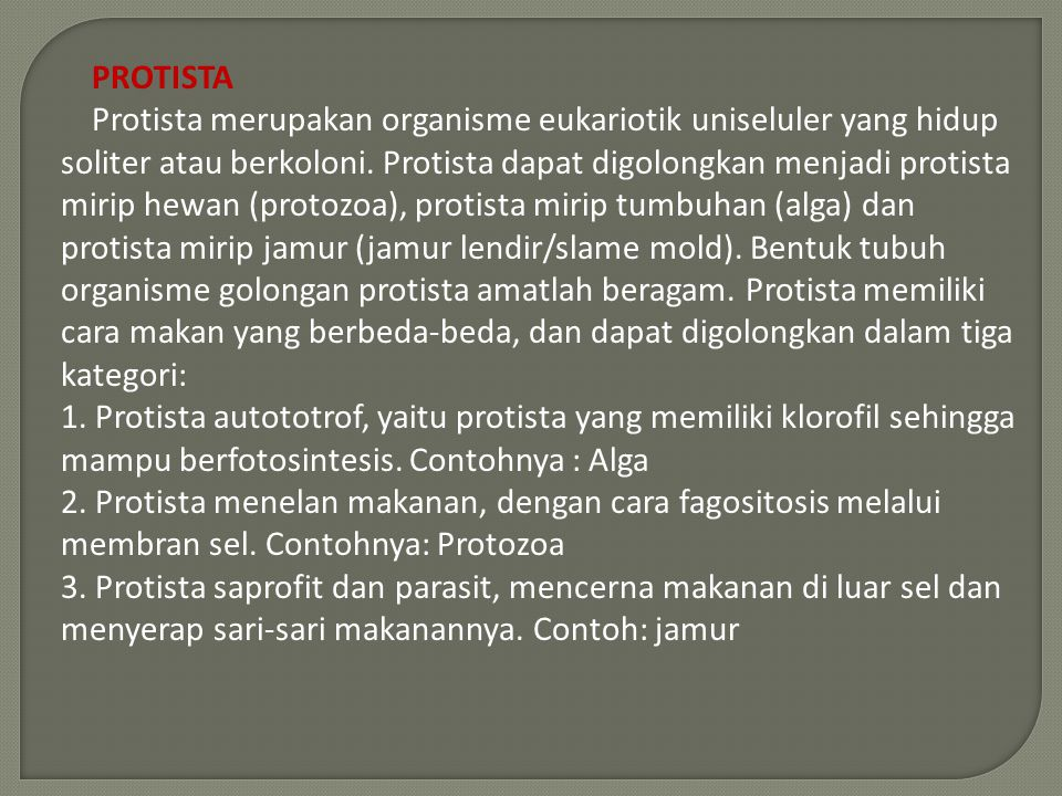PROTISTA Protista merupakan organisme eukariotik uniseluler yang hidup soliter atau berkoloni. Protista dapat digolongkan menjadi protista mirip hewan