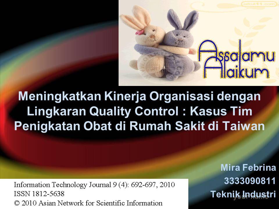 your name Meningkatkan Kinerja Organisasi dengan Lingkaran Quality Control : Kasus Tim Penigkatan Obat di Rumah Sakit di Taiwan Mira Febrina 333309081