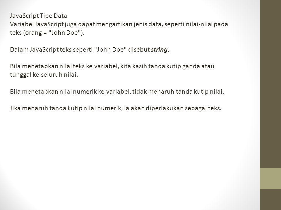 JavaScript Tipe Data Variabel JavaScript juga dapat mengartikan jenis data, seperti nilai-nilai pada teks (orang =