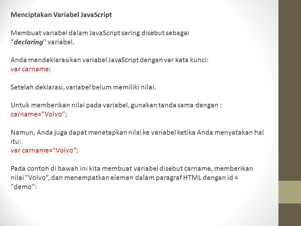 """Menciptakan Variabel JavaScript Membuat variabel dalam JavaScript sering disebut sebagai """"declaring"""