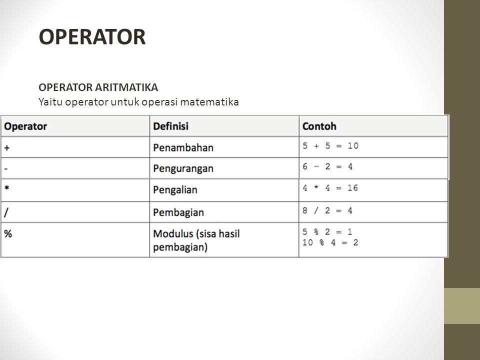 OPERATOR OPERATOR ARITMATIKA Yaitu operator untuk operasi matematika