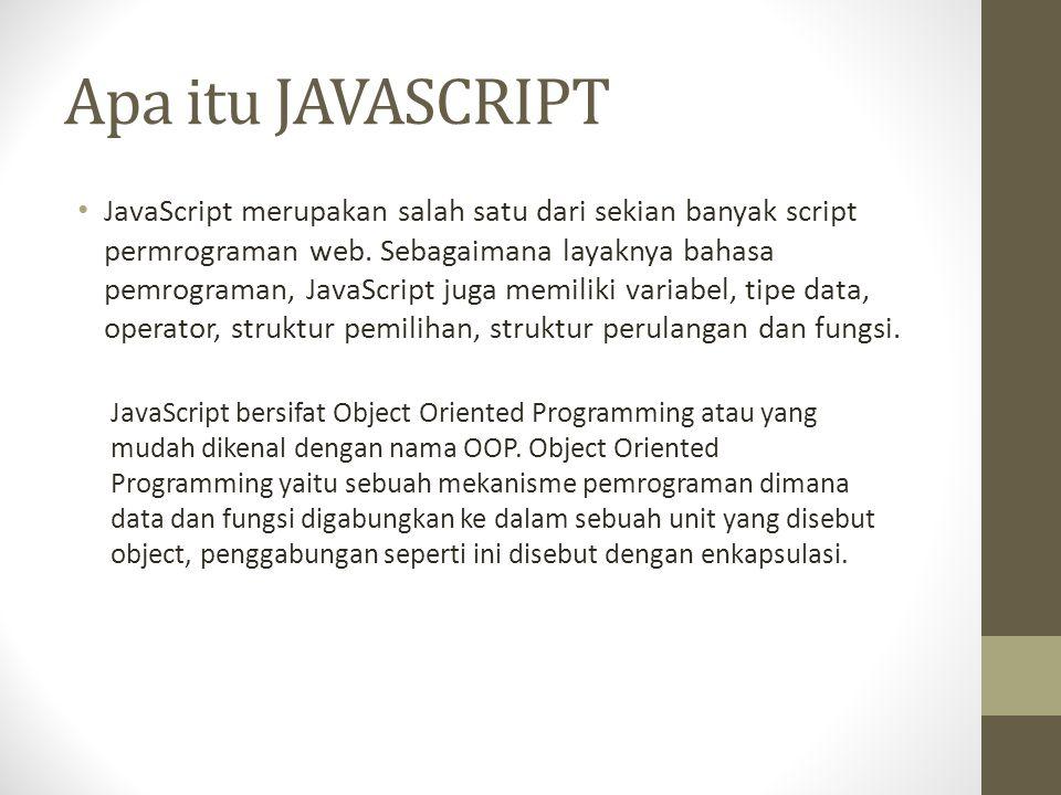Apa itu JAVASCRIPT JavaScript merupakan salah satu dari sekian banyak script permrograman web. Sebagaimana layaknya bahasa pemrograman, JavaScript jug