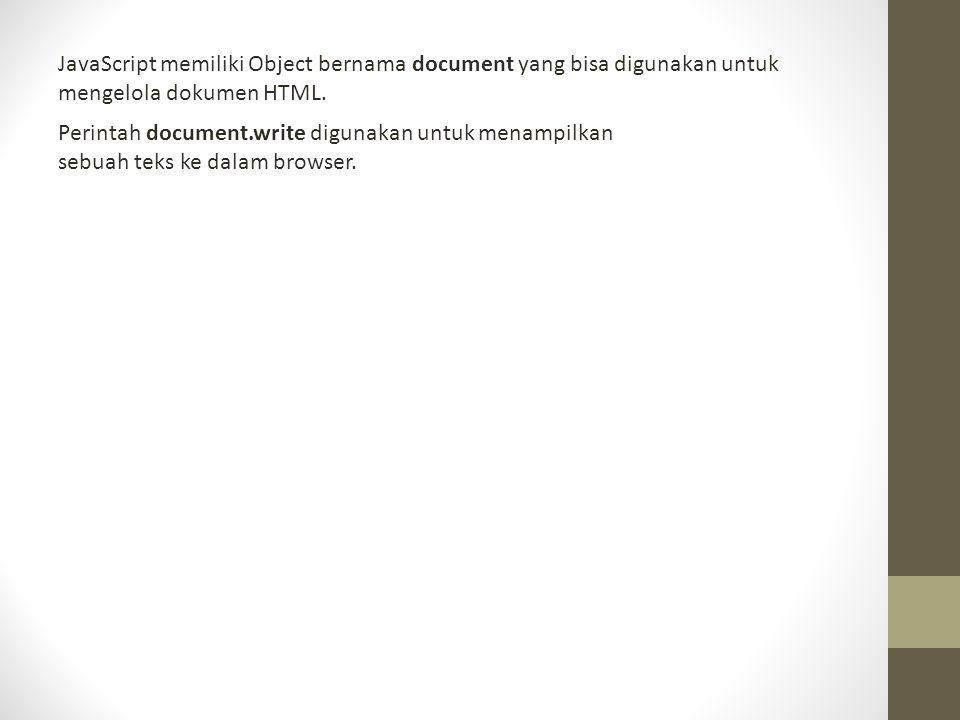 JavaScript memiliki Object bernama document yang bisa digunakan untuk mengelola dokumen HTML. Perintah document.write digunakan untuk menampilkan sebu