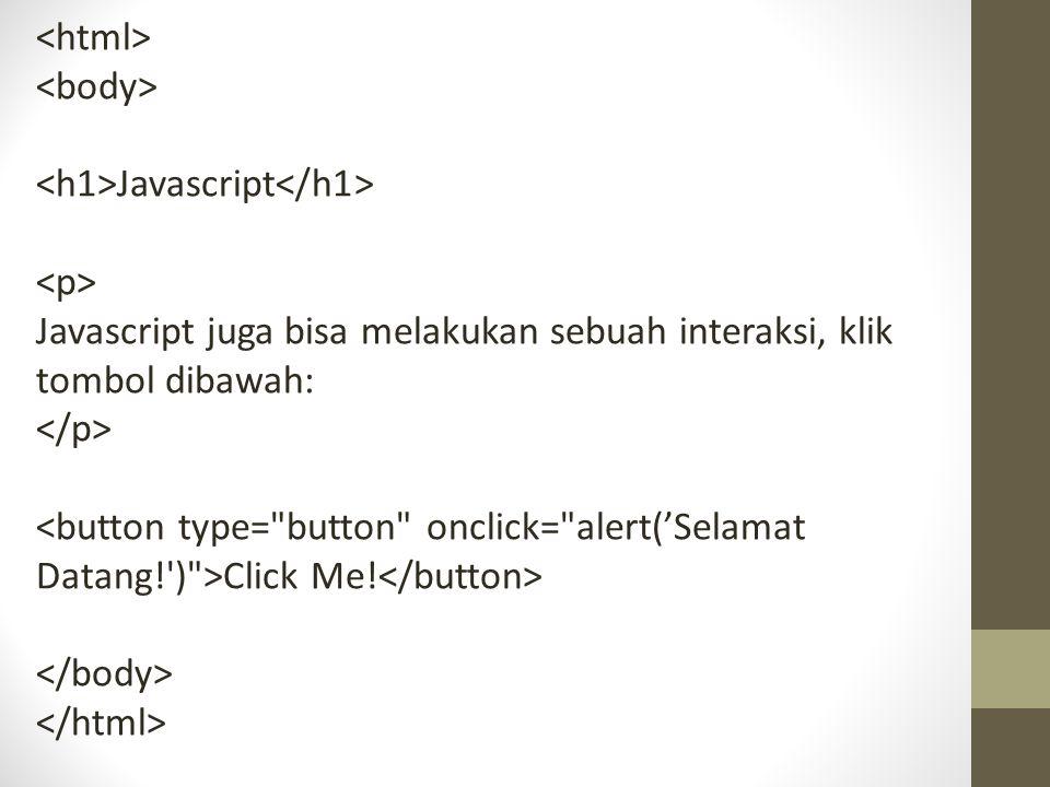 Javascript Javascript juga bisa melakukan sebuah interaksi, klik tombol dibawah: Click Me!