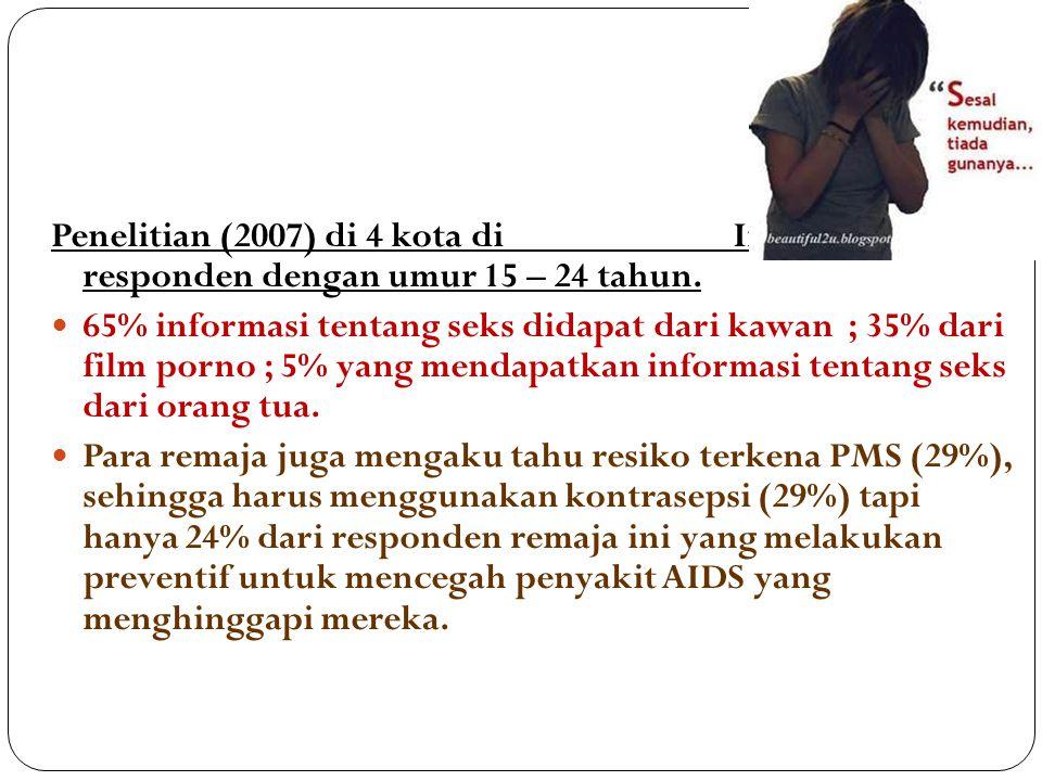 39 Penelitian (2007) di 4 kota di Indonesia, 450 responden dengan umur 15 – 24 tahun. 65% informasi tentang seks didapat dari kawan ; 35% dari film po