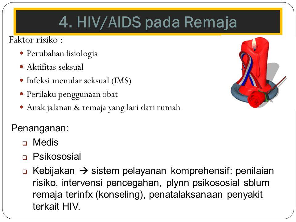 4. HIV/AIDS pada Remaja 40 Faktor risiko : Perubahan fisiologis Aktifitas seksual Infeksi menular seksual (IMS) Perilaku penggunaan obat Anak jalanan
